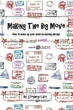 Making the Big Move : How to Make up Your Mind on Moving Abroad by Stephen...