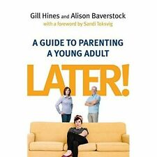 Later!: A Guide to Parenting a Young Adult by Gill Hines, Alison Baverstock...