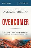 Overcomer : Living a Life of Unstoppable Strength, Unmovable Faith, and Unbel...
