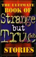 , The Ultimate Book of Strange But True Stories, Very Good, Paperback