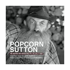 Popcorn Sutton The Making and Marketing of a Hillbilly Hero Free Shipping