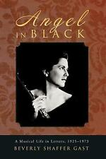 Angel in Black : A Musical Life in Letters, 1925-1973 by Beverly Shaffer Gast...