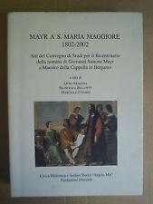 Mayr a S. Maria Maggiore (1802-2002). Maestro della cappella in Bergamo. 2004