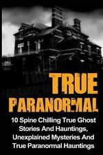 True Ghost Stories and Hauntings, True Ghost Stories, True Paranormal: True...
