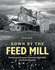 Down by the Feed Mill: The Past and Present of America's Feed Mills and Grain El