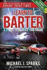 Learn To Barter and 21 Ways To Increase Your Income: How to Do More with Less Du