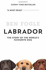 Labrador: The Story of the World's Favourite Dog by Fogle, Ben Book