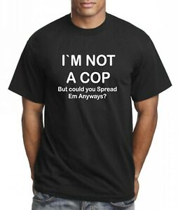 Im not a COP but Could you Spread EM Anyways? Funny Adult Xmas Naughty T Shirt