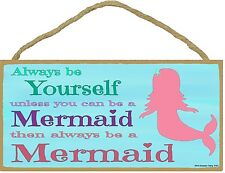 """Always Be Yourself, Unless You Can Be a Mermaid Childrens Sign Plaque 5""""x10"""""""