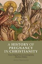 A History of Pregnancy in Christianity: From Original Sin to Contemporary Aborti