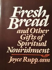 Fresh Bread : And Other Gifts of Spiritual Nourishment by Joyce Rupp. Paperback