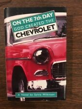 Sylvia Wilkinson ON THE 7TH DAY GOD CREATED THE CHEVROLET 1993 First Edition