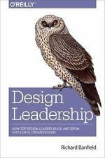 Design Leadership : How Top Design Leaders Build and Grow Successful Organiza...