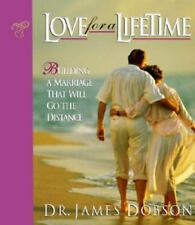 Love for a Lifetime : Building a Marriage that Will Go the Distance by James C.