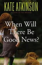 When Will There Be Good News? by Kate Atkinson (2008, Hardcover)