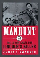 MANHUNT: The 12-Day Chase for Lincoln's Killer by James Swanson (2006 HC) 1ST ED