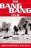 Bang Bang Club : Snapshots from a Hidden War by Greg Marinovich and Joao...