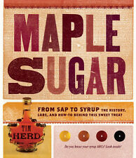 Maple Sugar: From Sap to Syrup: The History, Lore, and How-To Maple Syrup Book
