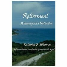 Retirement: A Journey Not a Destination: Reflections from a Traveler One Year Do
