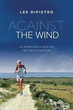 Against the Wind: An Ironwoman's Race for Her Family's Survival DiPietro, Lee H