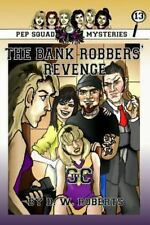 Pep Squad Mysteries Book 13 : The Bank Robbers' Revenge by Dw Roberts (2014,...