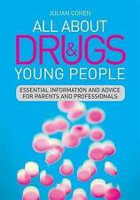 All About Drugs and Young People: Essential Information and Advice for Parents a