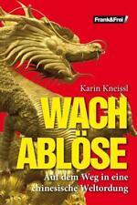 Wachablöse - Auf dem Weg in eine chinesische Weltordnung - Karin Kneissl
