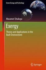 Exergy : Theory and Applications in the Built Environment: By Shukuya, Masano...