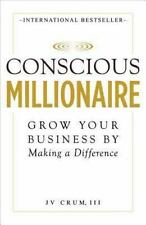 Conscious Millionaire : Grow Your Business by Making a Difference by J. V.,...
