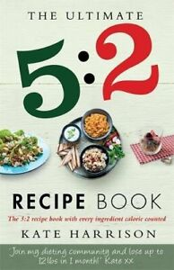 The Ultimate 5:2 Diet Recipe Book: Easy, Calorie Counted Fas... by Kate Harrison