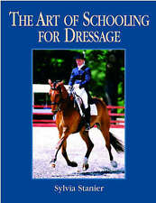 The Art of Schooling for Dressage: A Classical Approach by Sylvia Stanier...