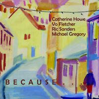 Catherine Howe/Vo Fletcher/Ric Sanders/Michael Gregory : Because... CD (2015)