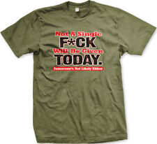 Not A Single F*ck Will Be Given Today Mean Rude Funny Mens T-shirt