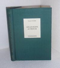 Aix-les-Bains autrefois.Johannes PALLIERE.Edition  pleine toile ( 1oo ex. ). BB5