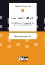 Freundschaft 2. 0 : Der Einfluss Von Facebook and Co. Auf Unser Soziales...