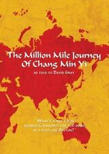 The Million Mile Journey of Chang Min Yi: as told to David Gray by Gray, David