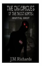 The Chronicles of the Ghost Hunter : Hopital Ghost by J. Richards (2013,...