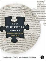 How Wikipedia Works by Phoebe Ayers, Charles Matthews and Ben Yates Ppb. NEW