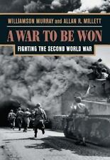 A War To Be Won: Fighting the Second World War by Murray, Williamson, Millett,