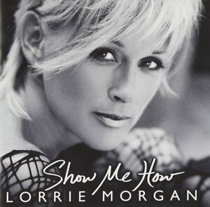 Show Me How by Lorrie Morgan (CD, 2004), New