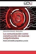 La comunicación como construcción de nuevas subjetividades: Dentro del ámbito ps
