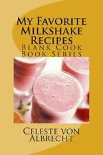My Favorite Milkshake Recipes : Blank Cook Book Series by Celeste von...