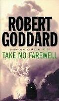 Take No Farewell, Goddard, Robert, Very Good, Paperback