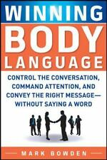 Winning Body Language : Control the Conversation, Command Attention, and Convey