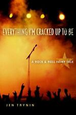 Everything I'm Cracked Up to Be: A Rock & Roll Fairy Tale, Jen Trynin, Good Book