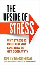 The Upside of Stress Why stress is good for you (and how to get... 9780091955267