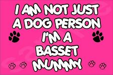 I'M NOT JUST A DOG PERSON I'M A BASSET MUMMY FRIDGE MAGNET GIFT DOG