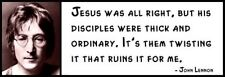 Wall Quote - JOHN LENNON - Jesus Was Alright, but His Disciples Were Thick and O