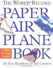 The World Record Paper Air Plane Book,Ken Blackburn, Jeff Lammers