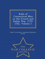 Rolls of Connecticut Men in the French and Indian War, 1755-1762, 9781296479589